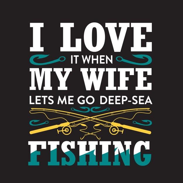 Fischerei-zitat. ich liebe es, wenn meine frau mich tief ins meer lässt. Premium Vektoren