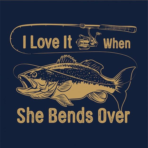 Forellenbarsch-fischen mit rod und typografie ich liebe es, wenn sie vorbei verbiegt Premium Vektoren