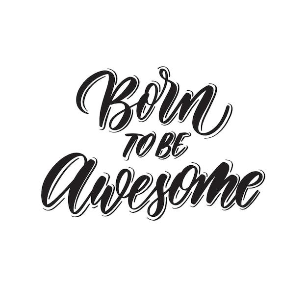 Geboren, um großartig zu sein - handschrift. Premium Vektoren