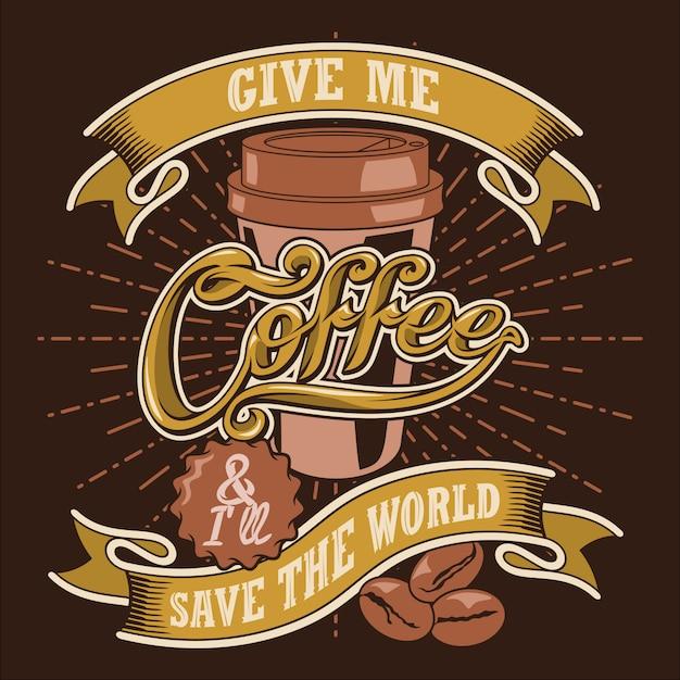 Gib mir kaffee und ich werde die welt retten Premium Vektoren