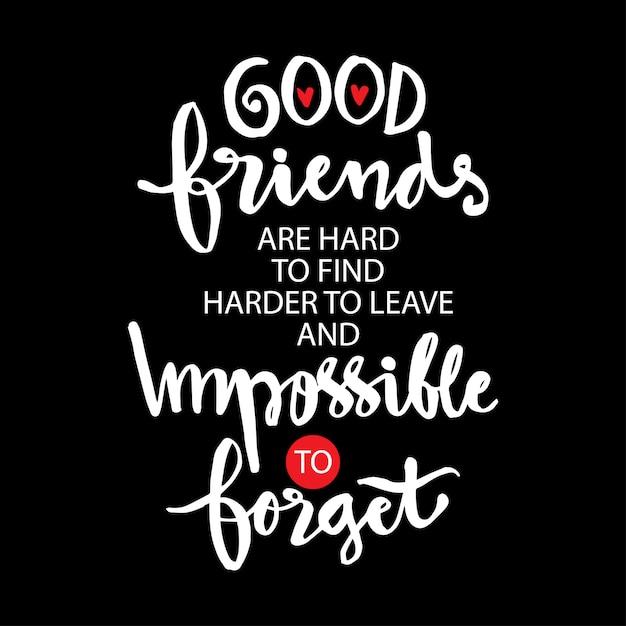 Gute freunde sind schwer zu finden, schwerer zu verlassen und unmöglich zu vergessen. Premium Vektoren