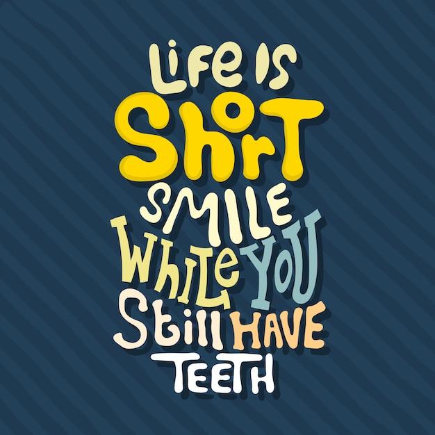 Handgezeichnete schriftzug. das leben ist ein kurzes lächeln, solange sie noch zähne haben Premium Vektoren