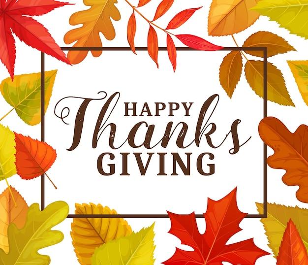 Happy thanks giving grußkarte oder rahmen mit herbst laub. thanksgiving-tag herbstferien glückwunschplakat mit laub von ahorn, eiche, birke oder esche, ulme und pappelpflanzen Premium Vektoren