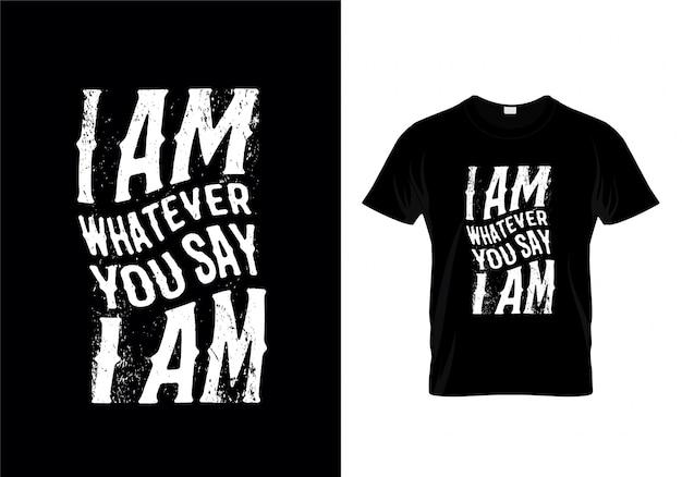 Ich bin, was auch immer sie sagen, dass ich typografie-t-shirt bin Premium Vektoren