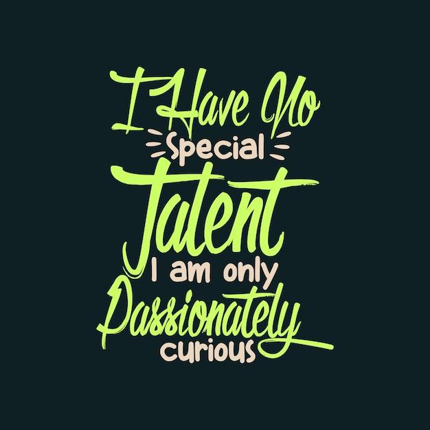 Ich habe kein besonderes talent ich bin nur aus leidenschaft neugierig Premium Vektoren