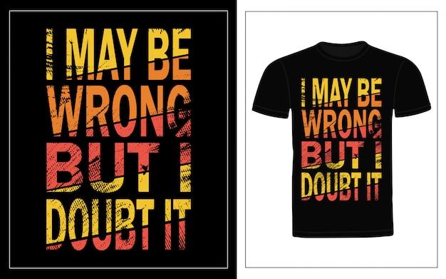 Ich kann mich irren, aber ich bezweifle sehr, dass es typografie t-shirt design Premium Vektoren