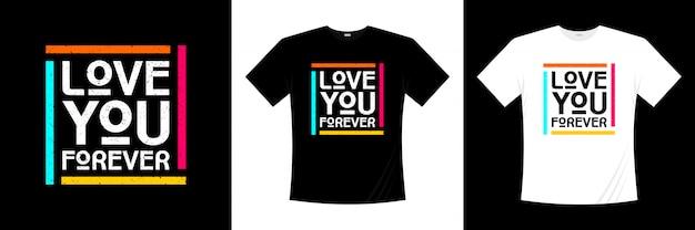 Ich liebe dich für immer typografie t-shirt design Premium Vektoren
