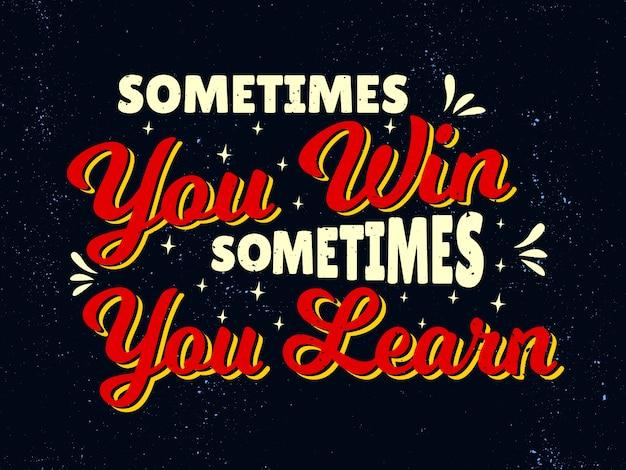 Inspirierende motivationszitate - manchmal gewinnt man, manchmal lernt man Premium Vektoren