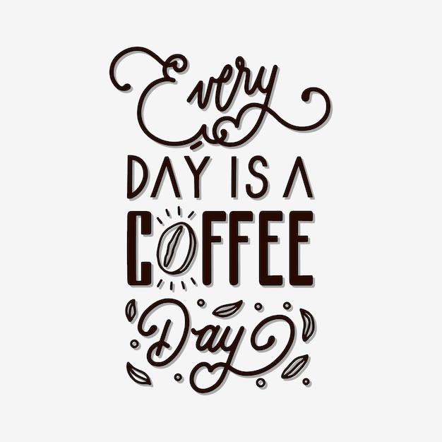 Jeder tag ist ein kaffee-tageshandbeschriftungs-zitat Premium Vektoren