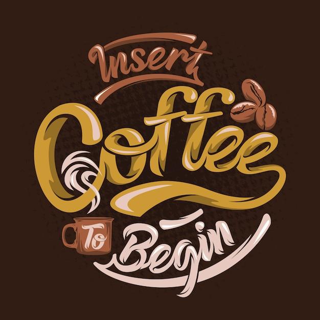 Kaffee einlegen, um zu beginnen. kaffeesprüche & zitate Premium Vektoren