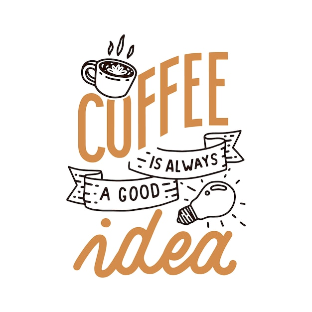Kaffee ist immer ein gutes ideen-handbeschriftungs-zitat Premium Vektoren