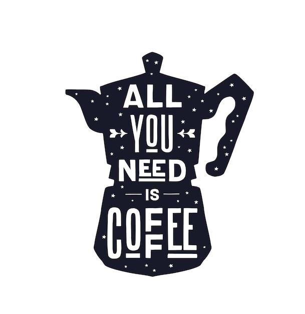 Kaffee. italienische kaffeekanne mit text alles, was sie brauchen, ist kaffee. Premium Vektoren