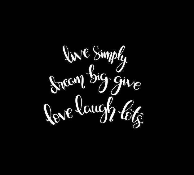 Lebe einfach, träume groß, gib der liebe viel lachen und schreibe motivierende zitate von hand Premium Vektoren