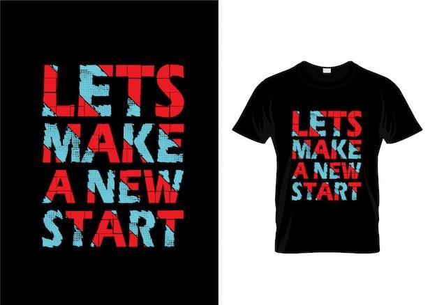 Lets machen einen neuen anfang typografie t-shirt design Premium Vektoren