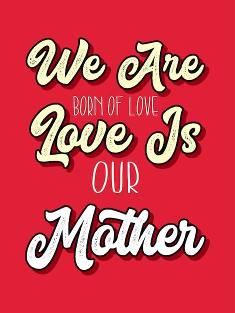 Liebe ist unsere mutter, die typografiezitate beschriftet Premium Vektoren