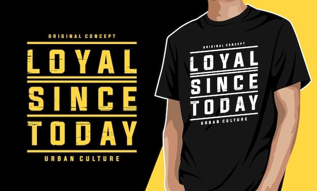 Loyal seit heute typografie t-shirt design Premium Vektoren