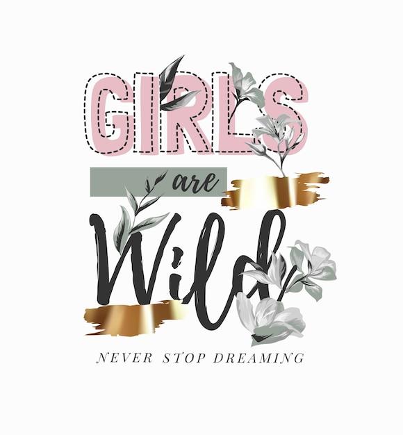 Mädchen sind wilde slogan mit schwarzen und weißen blumen und goldfoliendruck Premium Vektoren