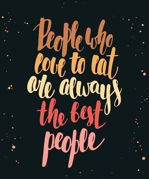 Menschen, die gerne essen, sind immer die besten menschen Premium Vektoren