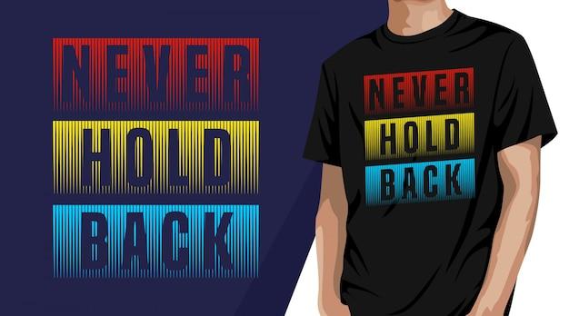 Niemals zurückhalten - t-shirt design Premium Vektoren