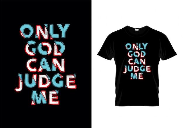 Nur gott kann mich typografie-zitat-t-shirt-entwurf beurteilen Premium Vektoren