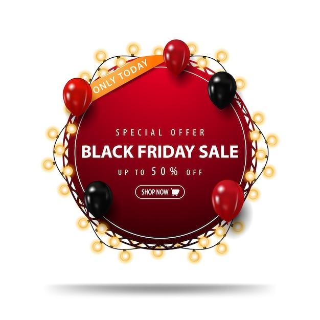 Nur heute, sonderangebot, black friday sale, bis zu 50% rabatt, rotes rundes rabattbanner mit girlande mit roten und schwarzen luftballons Premium Vektoren