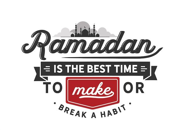 Ramadan ist die beste zeit, um sich eine gewohnheit zu verschaffen oder zu brechen Premium Vektoren