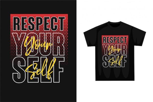 Respektiere dein selbstgrafisches t-shirt Premium Vektoren