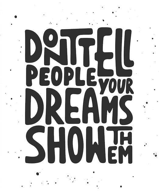 Sagen sie den leuten nicht, dass ihre träume sie zeigen. Premium Vektoren