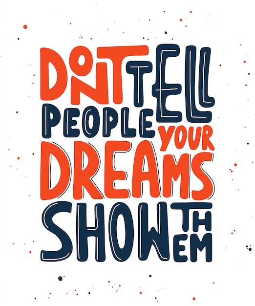Sagen sie den menschen nicht, dass ihre träume sie zeigen. Premium Vektoren