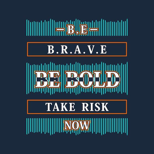 Sei mutig sein mutig sein Risiko jetzt Grafik Slogan für Bekleidung ...