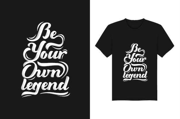 Seien sie ihre eigene legenden-beschriftungs-zitat-typografie für t-shirt entwurf Premium Vektoren