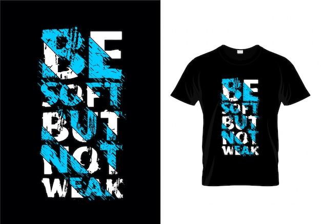 Seien sie weich aber nicht schwaches typografie-t-shirt Premium Vektoren