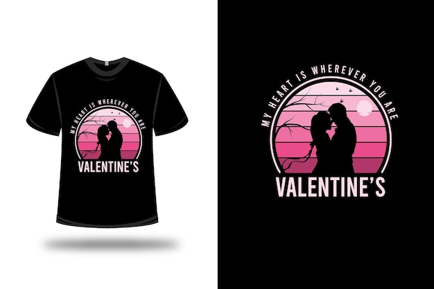 T-shirt mein herz ist, wo immer sie valentinstag farbe rosa farbverlauf sind Premium Vektoren