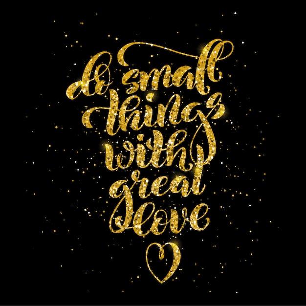 Tun sie kleine dinge mit großer liebe, motivierend zitat mit goldener kalligraphie. Premium Vektoren