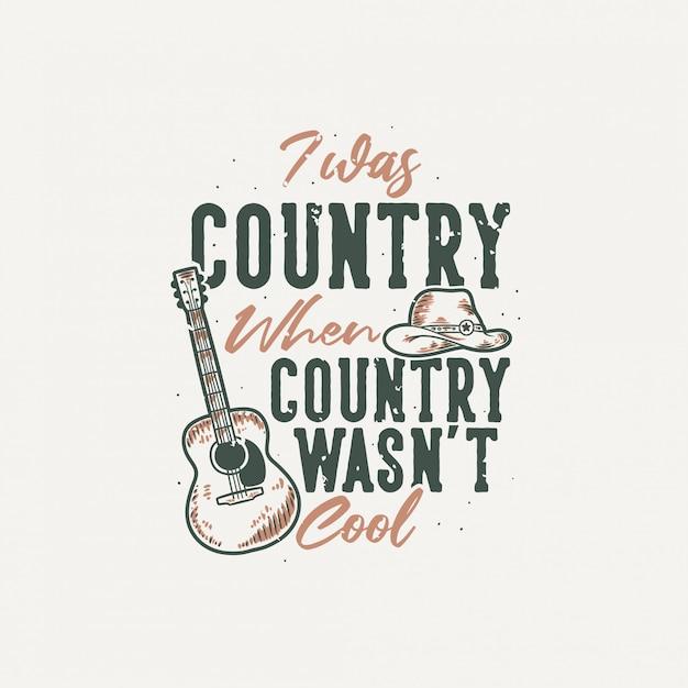 Vintage slogan typografie ich war land, als land nicht cool war Premium Vektoren