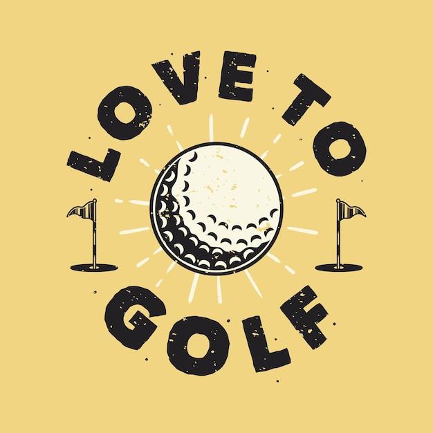 Vintage slogan typografie liebe golf für t-shirt design Premium Vektoren