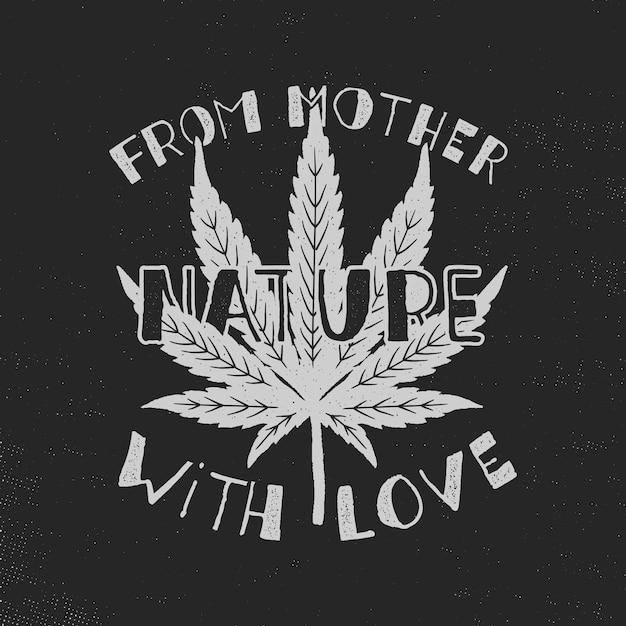 Von mutter natur mit liebesplakat. kanada legalisieren. mit marihuana-unkrautblatt. Premium Vektoren