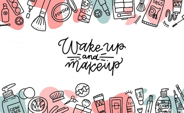 Wach auf und make-up zitat. kosmetikschönheitselemente, schwarze umrisse und farbformen auf weißem hintergrund. motivationsplakat, karte. hand gezeichnete modeillustration mit kosmetischen gegenständen Premium Vektoren