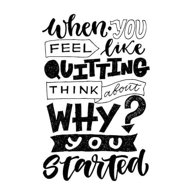 Wenn sie lust haben, aufzuhören, denken sie darüber nach, warum sie angefangen haben. motivzitat, inspirierende vektorbeschriftung. Premium Vektoren