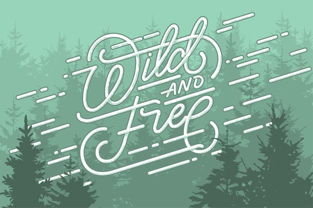 Wilde und freie beschriftung mit waldhintergrund. für t-shirt grafiken und poster. vintage-stil. motivationssatz. Premium Vektoren