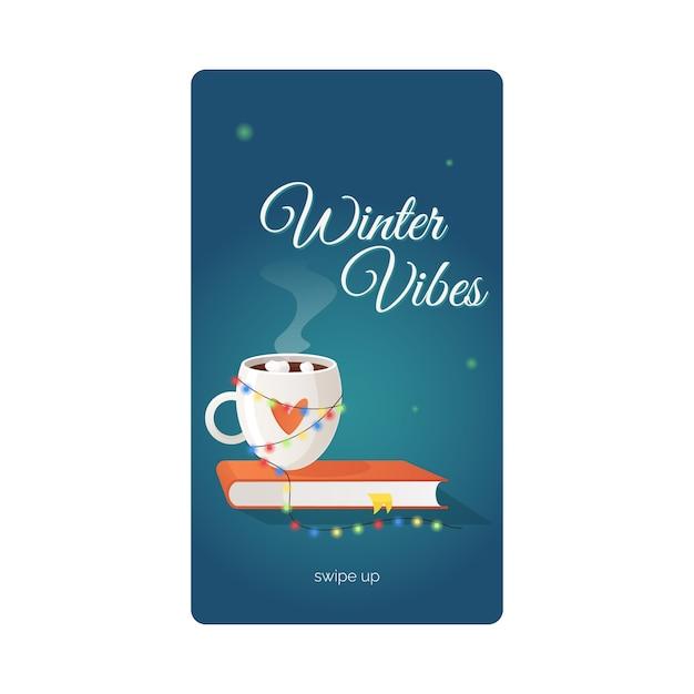 Winter vibes social media story vorlage dekoriert mit einer tasse heißgetränkebuch und girlande gemütliche urlaubsatmosphäre inmitten von winterfrösten weihnachts- und neujahrsvorbereitungen Premium Vektoren