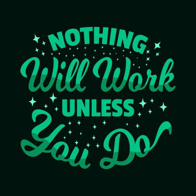 Zitat motivierende typografie schriftzug: nichts wird funktionieren, es sei denn, sie tun Premium Vektoren