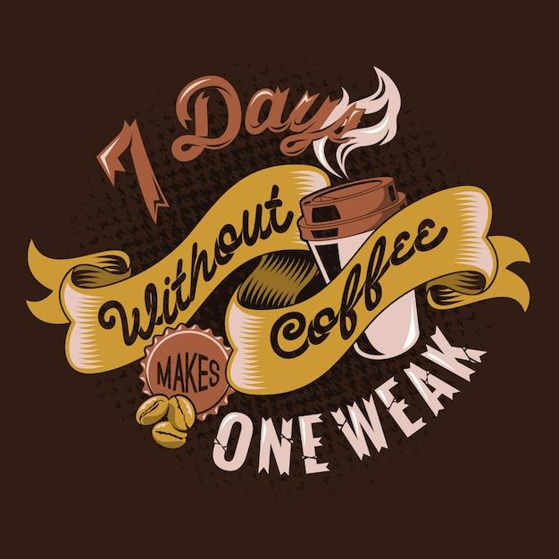 7 dias sem café faz um fraco citações engraçadas dizendo Vetor Premium