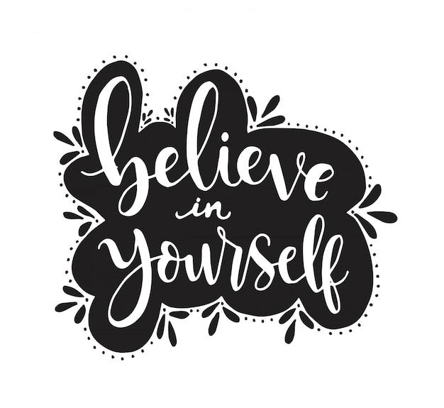 Acredite em si mesmo, mão lettering, citações motivacionais Vetor Premium