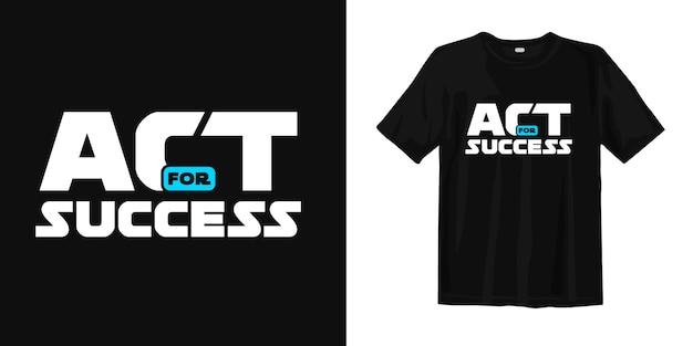Agir para o sucesso. palavras motivacionais e inspiradas design de camiseta Vetor Premium