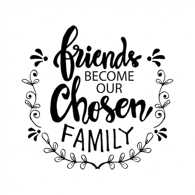 Amigos tornam-se nossa família escolhida. citação motivacional. dia da amizade. Vetor Premium