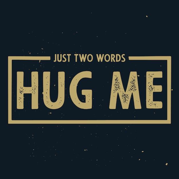 Apenas duas palavras - me abrace. texto romântico Vetor Premium