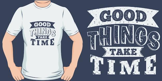 As coisas boas levam tempo. design exclusivo e moderno de camisetas Vetor Premium