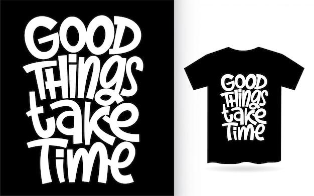 As coisas boas levam tempo mão letras para camiseta Vetor Premium