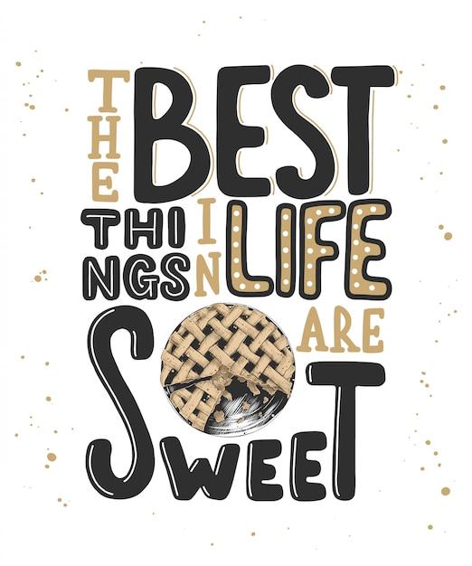 As melhores coisas da vida são doces com torta. rotulação Vetor Premium